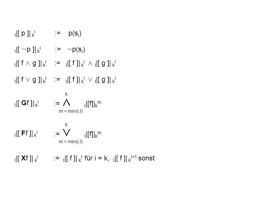 l|[ p ]| ki := p(si) l|[ ¬p ]| ki := ¬p(si) l|[ f ∧ g ]| ki := l|[ f ]| ki ∧ l|[ g ]| ki.